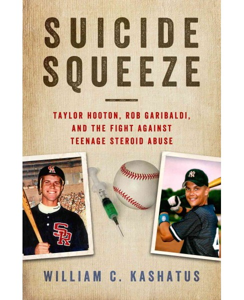 Suicide Squeeze : Taylor Hooton, Rob Garibaldi, and the Fight against Teenage Steroid Abuse (Hardcover) - image 1 of 1