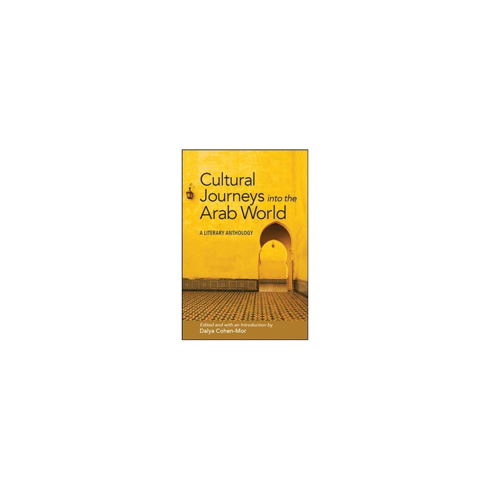 Cultural Journeys into the Arab World : A Literary Anthology - (Paperback)