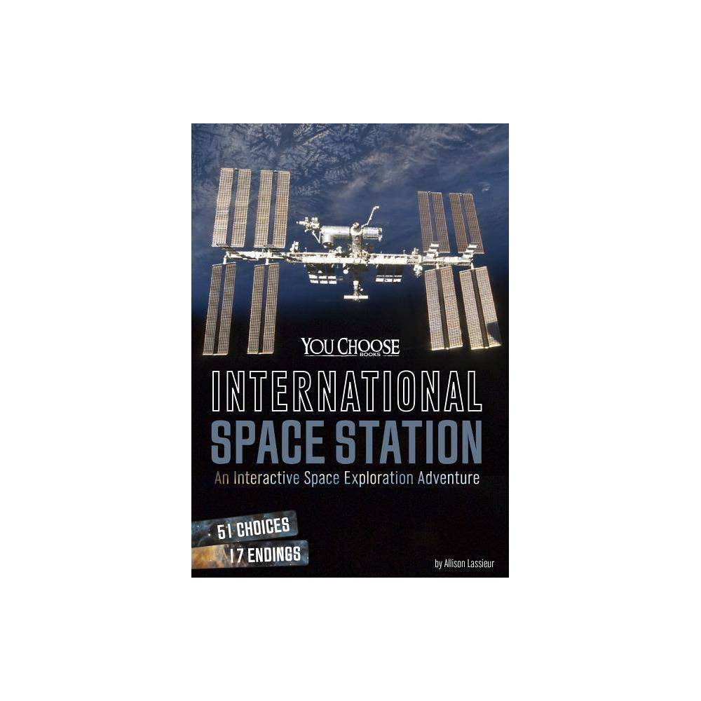 International Space Station You Choose Space By Allison Lassieur Paperback