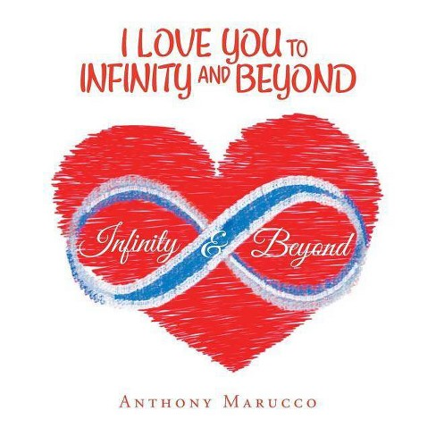 I Love You to Infinity and Beyond - by  Anthony Marucco (Paperback) - image 1 of 1