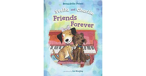 Stella and Charlie Friends Forever (Hardcover) (Bernadette Peters) - image 1 of 1