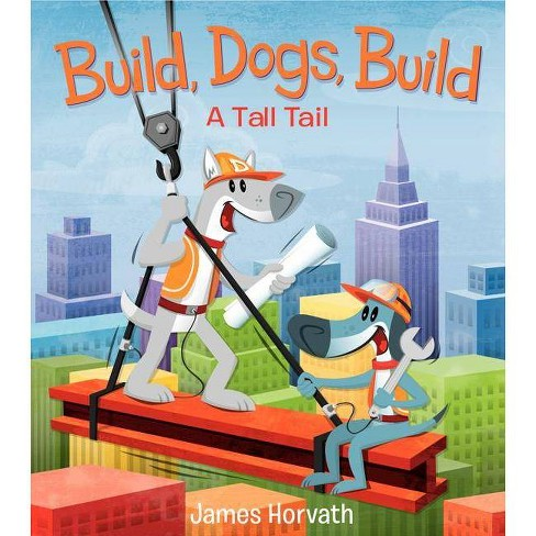 Build, Dogs, Build - by  James Horvath (Hardcover) - image 1 of 1