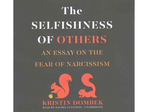 Selfishness of Others : An Essay on the Fear of Narcissism: Library Edition (Unabridged) (CD/Spoken - image 1 of 1