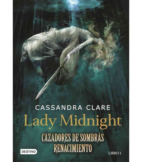 Cazadores de sombras Renacimiento/ The Dark Artificies (Paperback) (Cassandra Clare) - image 1 of 1