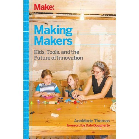 Make: Making Makers - by  Annmarie Thomas (Paperback) - image 1 of 1