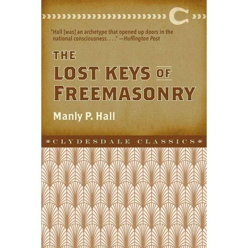 The Lost Keys of Freemasonry - (Clydesdale Classics) by  Manly P Hall (Paperback) - image 1 of 1