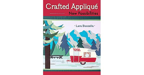 Crafted Applique : New Possibilities (Illustrated) (Paperback) (Lara Buccella) - image 1 of 1
