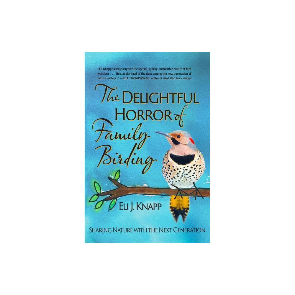 The Delightful Horror of Family Birding - by Eli J Knapp (Paperback) Coupons