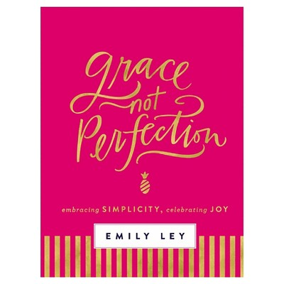 Grace, Not Perfection: Embracing Simplicity, Celebrating Joy (Hardcover)(Emily Ley)