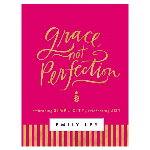 Grace, Not Perfection: Embracing Simplicity, Celebrating Joy (Hardcover) (Emily Ley) - image 1 of 1