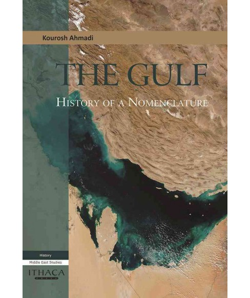 Naming the Persian Gulf : The Roots of a Political Controversy -  by Kourosh Ahmadi (Hardcover) - image 1 of 1