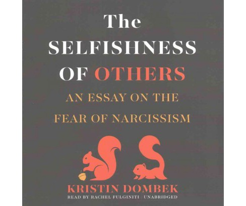Selfishness of Others : An Essay on the Fear of Narcissism (Unabridged) (CD/Spoken Word) (Kristin - image 1 of 1