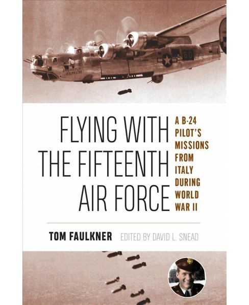 Flying With the Fifteenth Air Force : A B-24 Pilot's Missions from Italy During World War II - image 1 of 1