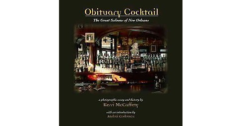 Obituary Cocktail : The Great Saloons of New Orleans (Hardcover) (Kerri McCaffety) - image 1 of 1