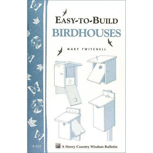 Easy-To-Build Birdhouses - (Storey Country Wisdom Bulletin) by  Mary Twitchell (Paperback) - image 1 of 1