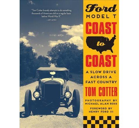 Ford Model T Coast to Coast : A Slow Drive Across a Fast Country -  by Tom Cotter (Hardcover) - image 1 of 1