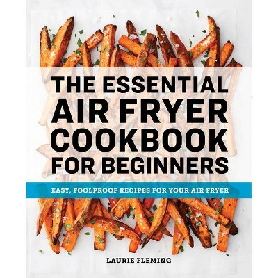 The Essential Air Fryer Cookbook for Beginners - by Laurie Fleming (Paperback)