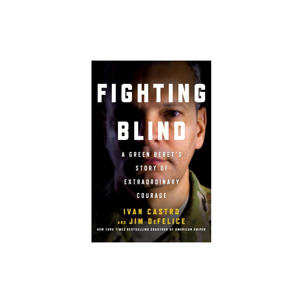 Fighting Blind : A Green Beret's Story of Extraordinary Courage (Hardcover) (Ivan Castro & Jim DeFelice)