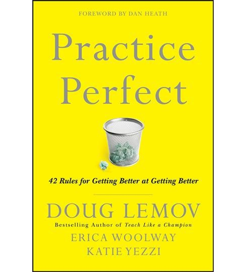 Practice Perfect : 42 Rules for Getting Better at Getting Better (Reprint) (Paperback) (Doug Lemov & - image 1 of 1