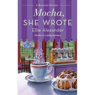 Mocha, She Wrote - (Bakeshop Mystery) by  Ellie Alexander (Paperback)