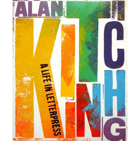 Alan Kitching : A Life in Letterpress (Hardcover) (John L. Walters) - image 1 of 1