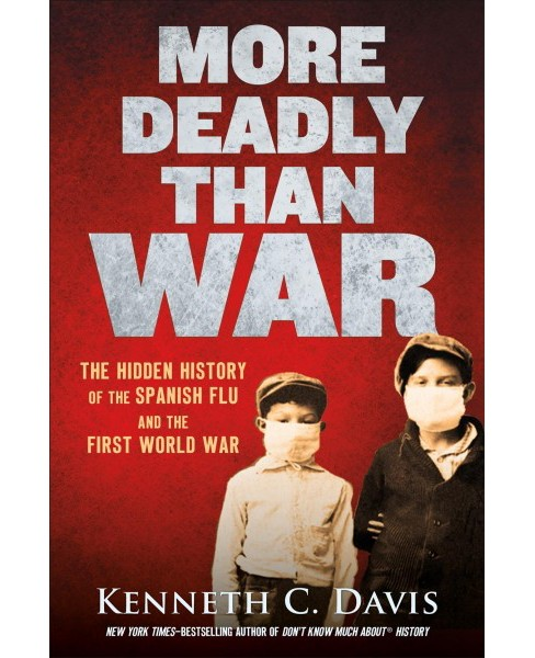 More Deadly Than War : The Hidden History of the Spanish Flu and the First World War -  (Hardcover) - image 1 of 1