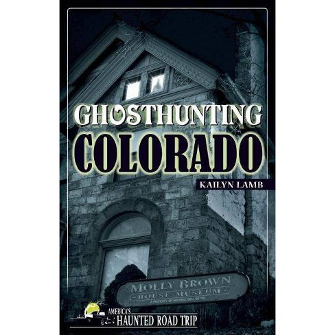 Ghosthunting Colorado - (America's Haunted Road Trip) by  Kailyn Lamb (Hardcover) - image 1 of 1