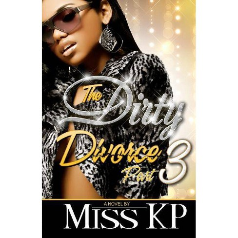 Dirty Divorce Part 3 - by  Miss Kp (Paperback) - image 1 of 1