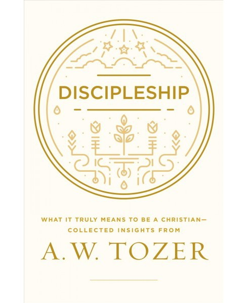 Discipleship : What It Truly Means to Be a Christian--Collected Insights -  by A. W. Tozer (Paperback) - image 1 of 1