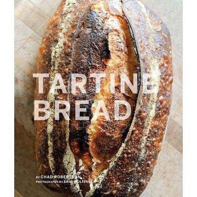 Tartine Bread - by Chad Robertson (Hardcover)
