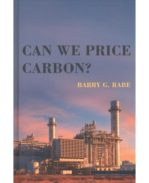 Can We Price Carbon? -  by Barry G. Rabe (Hardcover) - image 1 of 1