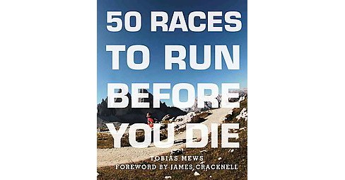 50 Races to Run Before You Die (Paperback) (Tobias Mews) - image 1 of 1