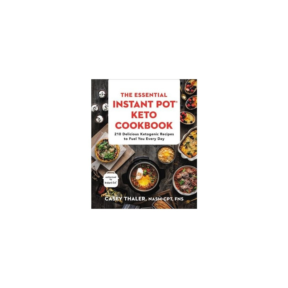 Essential Instant Pot Keto Cookbook : 210 Delicious Ketogenic Recipes to Fuel You Every Day