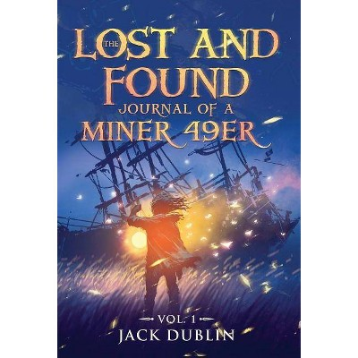 The Lost and Found Journal of a Miner 49er - by  Jack Dublin (Hardcover)