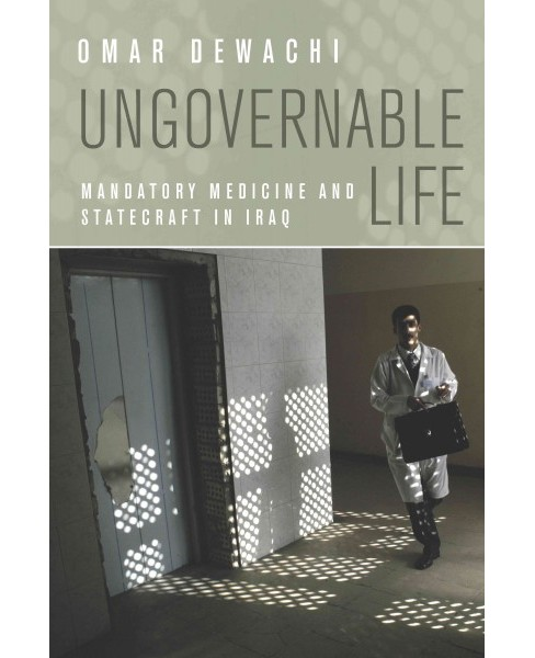 Ungovernable Life : Mandatory Medicine and Statecraft in Iraq (Paperback) (Omar Dewachi) - image 1 of 1