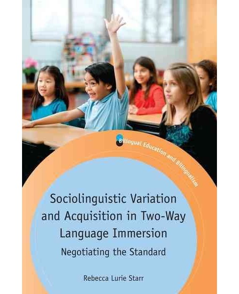 Sociolinguistic Variation and Acquisition in Two-way Language Immersion : Negotiating the Standard - image 1 of 1
