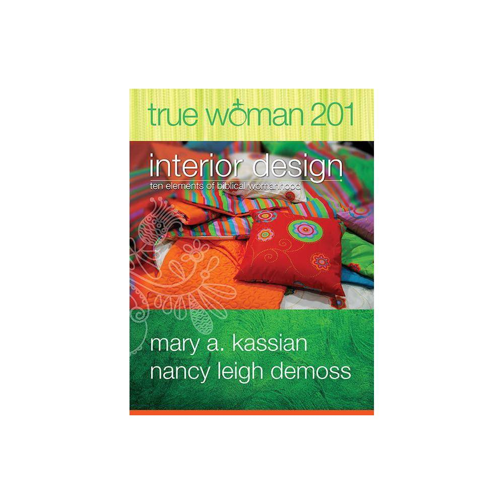 True Woman 201 - by Mary A Kassian & Nancy Leigh DeMoss (Paperback) True Woman 201 - by Mary A Kassian and Nancy Leigh DeMoss (Paperback)