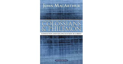 Colossians & Philemon : Completion and Reconciliation in Christ (Paperback) (John MacArthur) - image 1 of 1