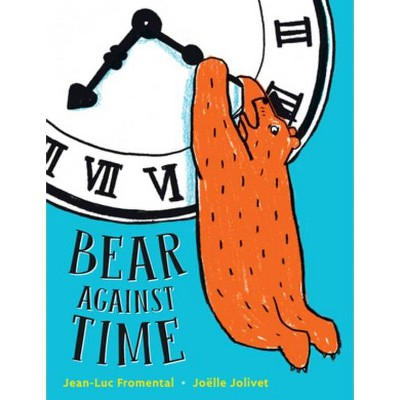 Bear Against Time - by  Jean-Luc Fromental (Hardcover)