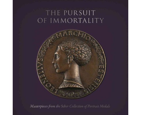 Pursuit of Immortality : Masterpieces from the Scher Collection of Portrait Medals (Hardcover) (Aimee - image 1 of 1