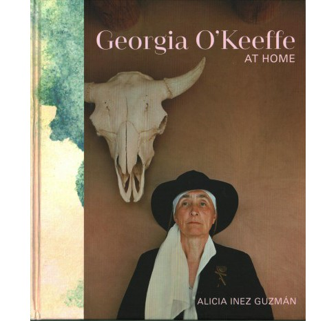 Georgia O'Keeffe at Home (Hardcover) (Alicia Inez Guzmu00e1n) - image 1 of 1