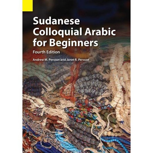Sudanese Colloquial Arabic for Beginners - 4 Edition by  Andrew M Persson & Janet R Persson (Paperback) - image 1 of 1