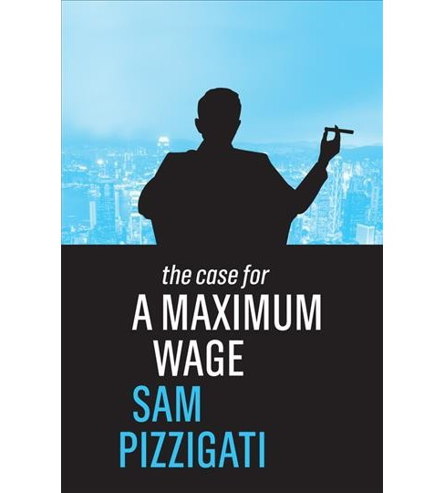 Case for a Maximum Wage -  (The Case) by Sam Pizzigati (Paperback) - image 1 of 1