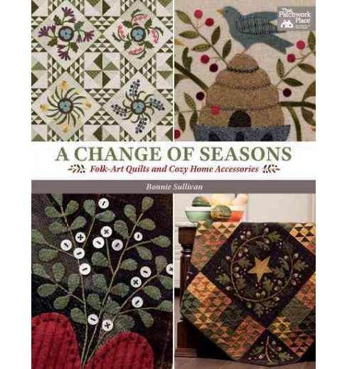 Change of Seasons : Folk-art Quilts and Cozy Home Accessories (Paperback) (Bonnie Sullivan) - image 1 of 1