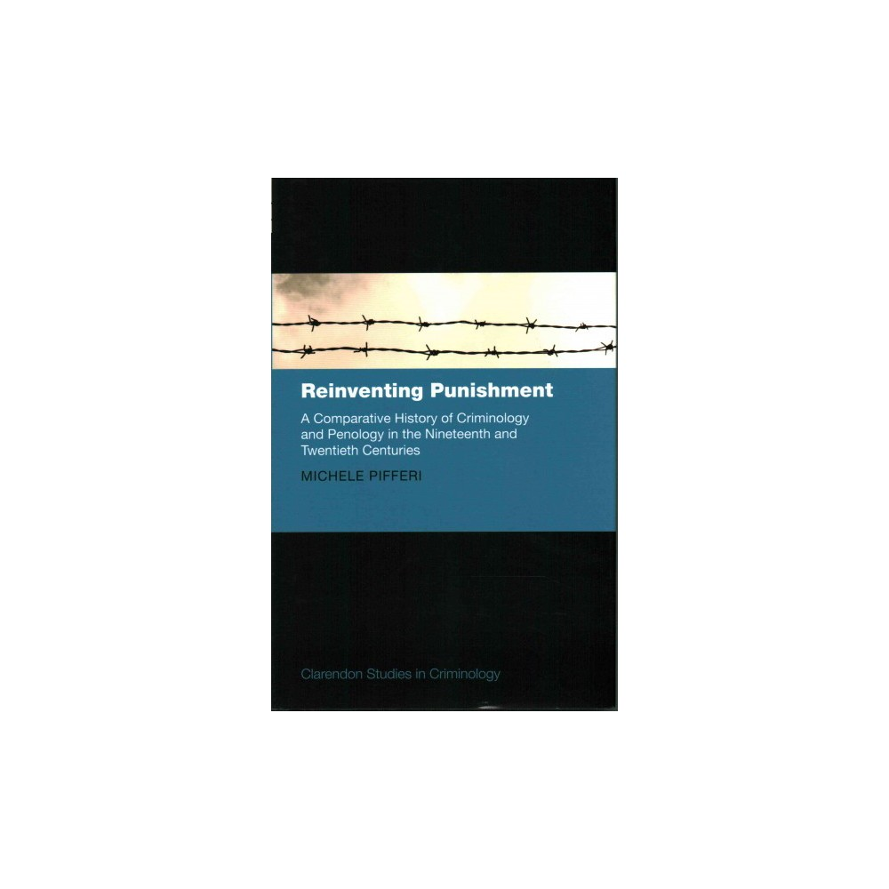 Reinventing Punishment : A Comparative History of Criminology and Penology in the Nineteenth and