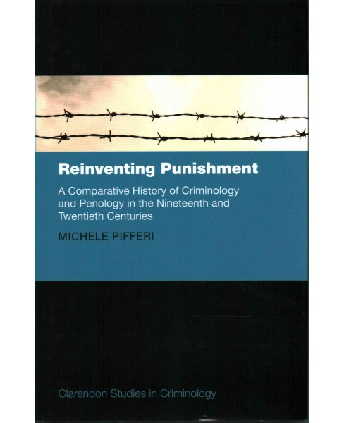 Reinventing Punishment : A Comparative History of Criminology and Penology in the Nineteenth and - image 1 of 1