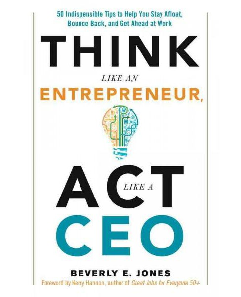 Think Like an Entrepreneur, Act Like a CEO : 50 Indispensable Tips to Help You Stay Afloat, Bounce Back, - image 1 of 1
