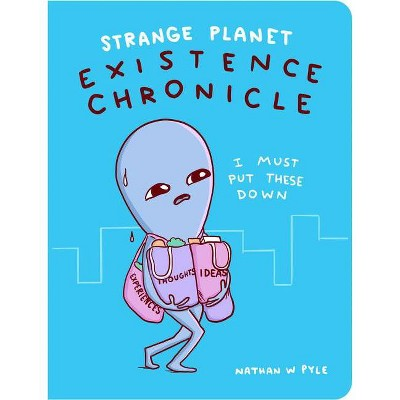 Strange Planet: Existence Chronicle - by Nathan W Pyle (Hardcover)