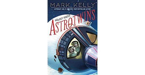 Astrotwins : Project Rescue (Hardcover) (Mark Kelly) - image 1 of 1