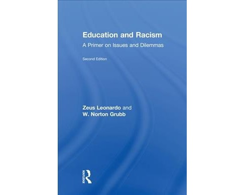 Education and Racism : A Primer on Issues and Dilemmas -  by Zeus Leonardo & W. Norton Grubb (Hardcover) - image 1 of 1